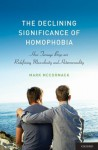 The Declining Significance of Homophobia: How Teenage Boys are Redefining Masculinity and Heterosexuality (Sexuality, Identity, and Society) - Mark McCormack