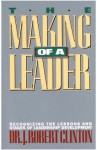 The Making of a Leader: Recognizing the Lessons and Stages of Leadership Development - Robert Clinton