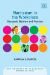 Narcissism in the Workplace: Research, Opinion and Practice - Andrew J. DuBrin