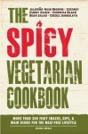 The Spicy Vegetarian Cookbook: More Than 200 Fiery Snacks, Dips, and Main Dishes for the Meat-Free Lifestyle - Adams Media