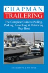 Chapman Trailering: The Complete Guide to Pulling, Parking, Launching & Retrieving Your Boat - Joe Skorupa, Pat Piper