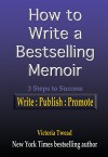 How to Write a Bestselling Memoir: Three Steps - Write, Publish, Promote - Victoria Twead