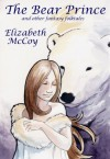 The Bear Prince and Other Fantasy Folktales - Elizabeth McCoy