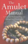 Amulet Manual: A Complete Guide To Making Your Own - Kim Farnell