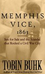 Memphis Vice, 1863: Sex for Sale and the Scandal that Rocked a Civil War City - Tobin T Buhk