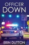 Officer Down - Erin Dutton