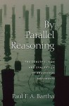 By Parallel Reasoning: The Construction and Evaluation of Analogical Arguments - Paul F.A. Bartha