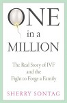 One In A Million: The Real Story of IVF and the Fight to Forge a Family - Sherry Sontag