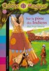 Sur la piste des Indiens (La Cabane Magique, #17) - Mary Pope Osborne, Philippe Masson, Marie-Hélène Delval