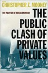 The Public Clash Of Private Values: the Politics Of Morality Policy - Christopher Z. Mooney