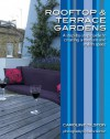 Rooftop and Terrace Gardens: A step-by-step guide to creating a modern and stylish space (Garden Style Guides) - Caroline Tilston, Steve Gorton