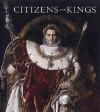 Citizens and Kings: Portraits in the Age of Revolution 1760-1830 - Sebastien Allard, Guilhem Scherf, Robert Rosenblum