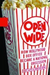 Open Wide: How Hollywood Box Office Became a National Obsession - Dade Hayes, Jonathan Bing