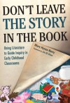 Don't Leave the Story in the Book: Using Literature to Guide Inquiry in Early Childhood Classrooms (Early Childhood Educationi) - Mary Hynes-Berry