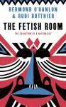 The Fetish Room: The Education of a Naturalist. Redmond O'Hanlon & Rudi Rotthier - Redmond O'Hanlon, Rudi Rotthier, Jane Hedley-Prole