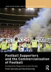 Football Supporters and the Commercialisation of Football: Comparative Responses Across Europe - Peter Kennedy, David Kennedy
