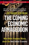 The Coming Economic Armageddon: What Bible Prophecy Warns about the New Global Economy - David Jeremiah