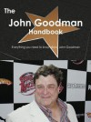 The John Goodman Handbook - Everything You Need to Know about John Goodman - Emily Smith