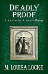 Deadly Proof: A Victorian San Francisco Mystery - M. Louisa Locke
