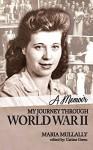 My Journey Through World War II: A Memoir - Maria Mullally, Carissa Green