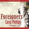 Foreigners: Unabridged - Caryl Phillips