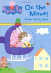 Peppa Pig: On the Move! Sticker Activity Book - Neville Astley, Mark Baker