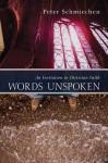 Words Unspoken: An Invitation to Christian Faith - Peter Schmiechen