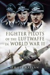 Fighter Aces of the Luftwaffe in World War II - Philip Kaplan