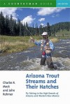 Arizona Trout Streams and Their Hatches: Fly Fishing in the High Deserts of Arizona and Western New Mexico - Charles R. Meck