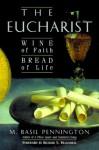 The Eucharist: Wine of Faith, Bread of Life - M. Basil Pennington