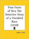 Four Faces of Siva the Detective Story of a Vanished Race - Robert J. Casey