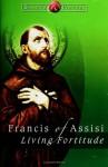 Francis of Assisi: Living Fortitude (Saints & Virtues) - Boniface Hanley, Mike Amodei