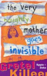 The Very Naughty Mother Goes Invisible - Gretel Killeen