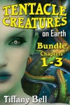 Tentacle Creatures on Earth: Bundle 1 - Chapters 1 - 3 (SciFi Futanari Erotica) (Tentacle Creatures on Earth - Bundle) - Tiffany Bell