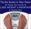 Tip the Scales in Your Favor: 10 Things You Can Do To Lose Weight and Maintain A Healthy Diet - John Riddle