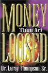 Money Thou Art Loosed - Leroy Thompson