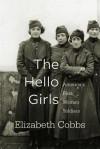 The Hello Girls: America's First Women Soldiers - Elizabeth Cobbs Hoffman