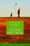 Coach Yourself Through the Autism Spectrum - Ruth Knott-Schroeder, Linda Miller