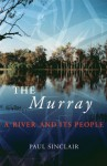 The Murray: A River and Its People - Paul Sinclair