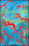 Catch Him with Dragons - Anne Zinsser