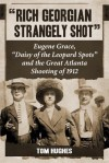 """Rich Georgian Strangely Shot: Eugene Grace, """"Daisy of the Leopard Spots"""" and the Great Atlanta Shooting of 1912 - Tom Hughes"""