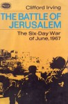THE BATTLE OF JERUSALEM - a Short History of the Six-Day War: June 1967 - Clifford Irving