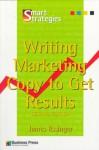 Writing Marketing Copy To Get Results - James Essinger