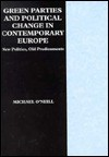 Green Parties and Political Change in Contemporary Europe: New Politics, Old Predicaments - Michael O'Neill