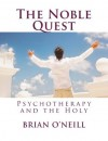 The Noble Quest: Psychotherapy and the Holy - Brian O'Neill