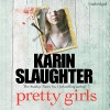 Pretty Girls - Karin Slaughter, Jennifer Woodward, Robert G. Slade
