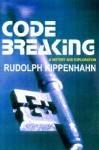 Code Breaking: A History and Exploration - Rudolph Kippenhahn