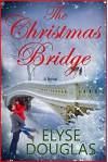 The Christmas Bridge: A First Love. A Second Chance. - Elyse Douglas