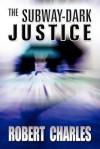 The Subway-Dark Justice - Robert Charles
