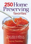 250 Home Preserving Favorites: From Jams and Jellies to Marmalades and Chutneys - Yvonne Tremblay, Colin Erricsson